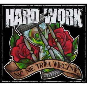 Hard Work - Nic nie trwa wiecznie CD